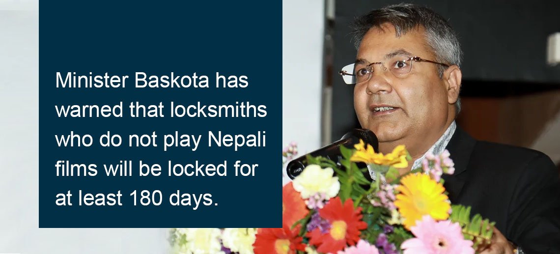 Minister Baskota warned: the film hall to locked if hall does not play Nepali movie at least 6 months
