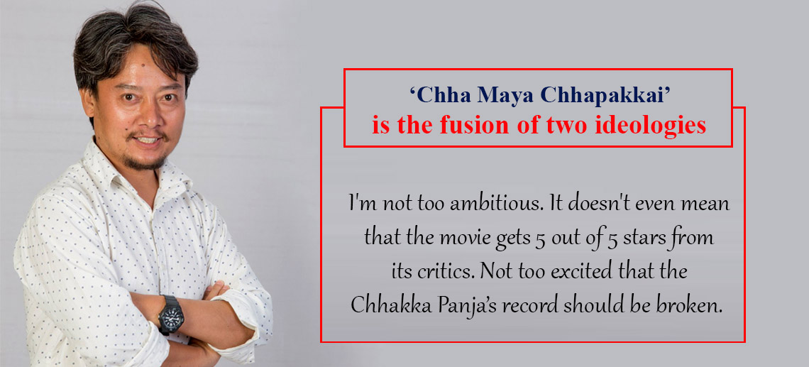 'Chha Maya Chhapakkai' is the fusion of two ideologies - the director Lama